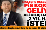 Maltepe Belediye Başkanı Ali Kılıç'ın Başkanlık Döneminde Ailesi ve Kendi Üzerine Edindiği Mülklerin Listesi