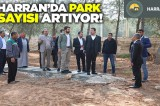 Harran'da park sayısı artıyor