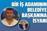 Didimli yatırımcının CHPli belediye başkanı Ahmet Deniz Atabay'a isyanı