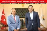 Gazeteci Yavuz Donat, Başkan Özyavuz'u Yazdı