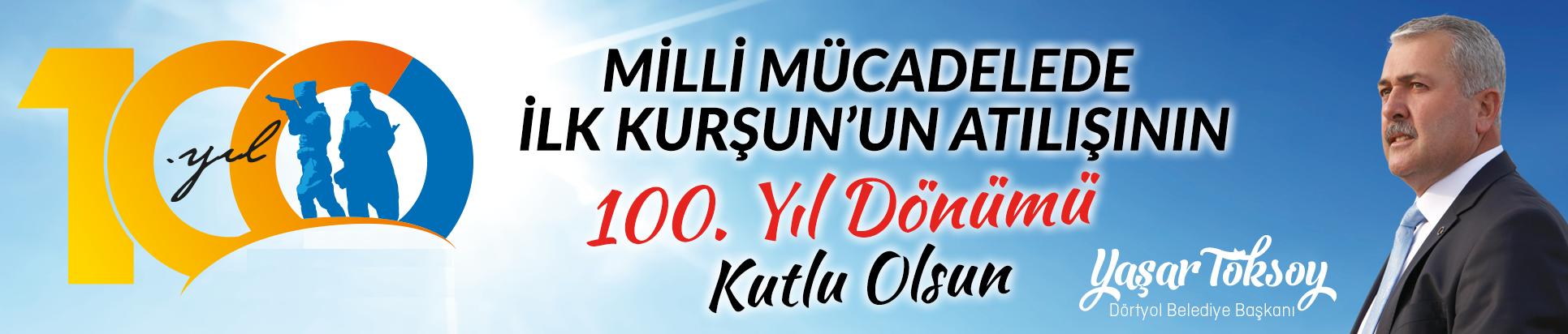 Milli Mücadelede İlk Kurşun'un Atılışının 100. Yıl Dönümü Kurlu Olsun. Yaşar Toksoy Dörtyol Belediye Başkanı